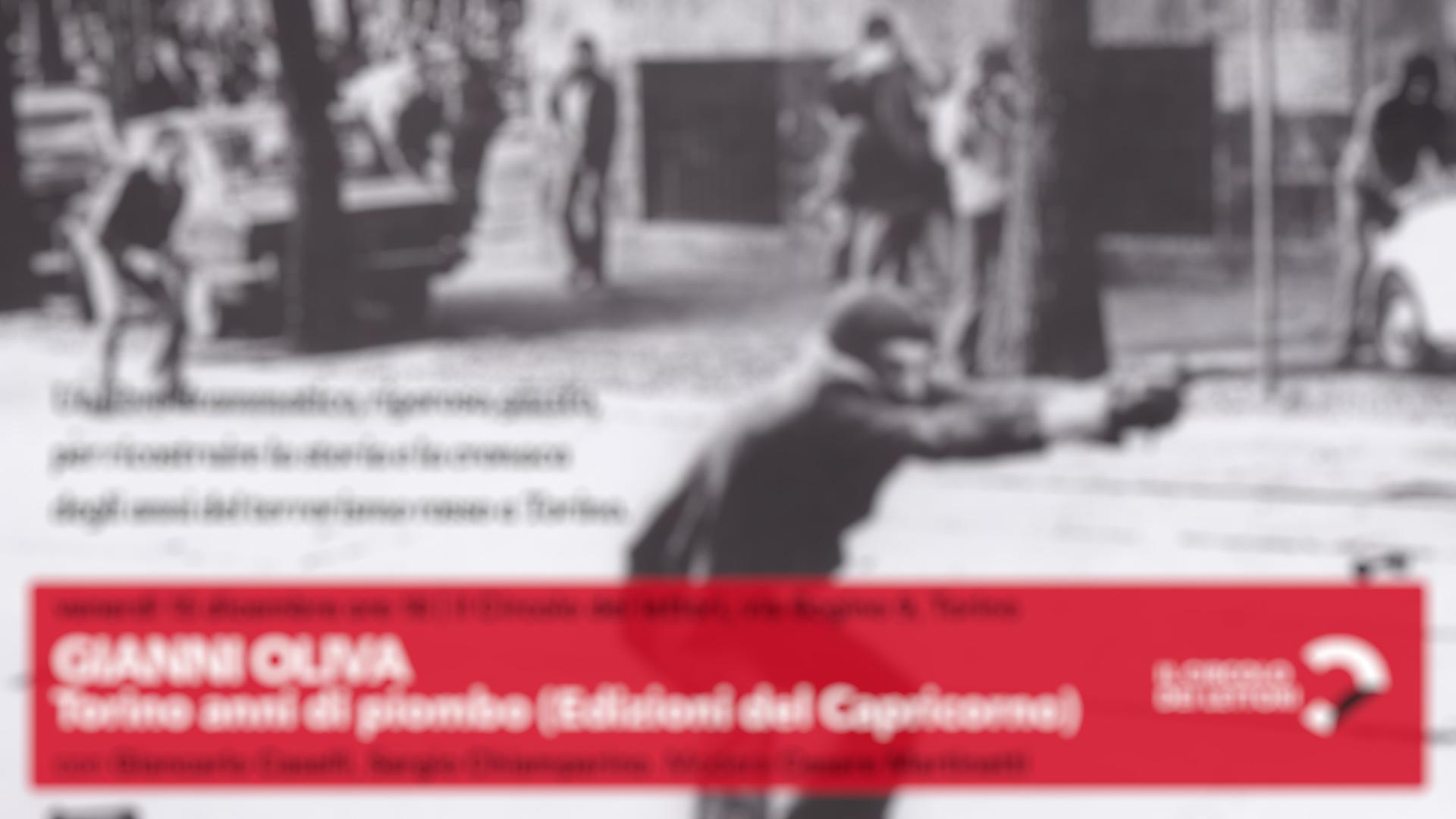 """Evento Per la presentazione del libro """"Torino anni di piombo 1973-1982"""" con Sergio Chiamparino, Giancarlo Caselli e Maurizio Molinari."""